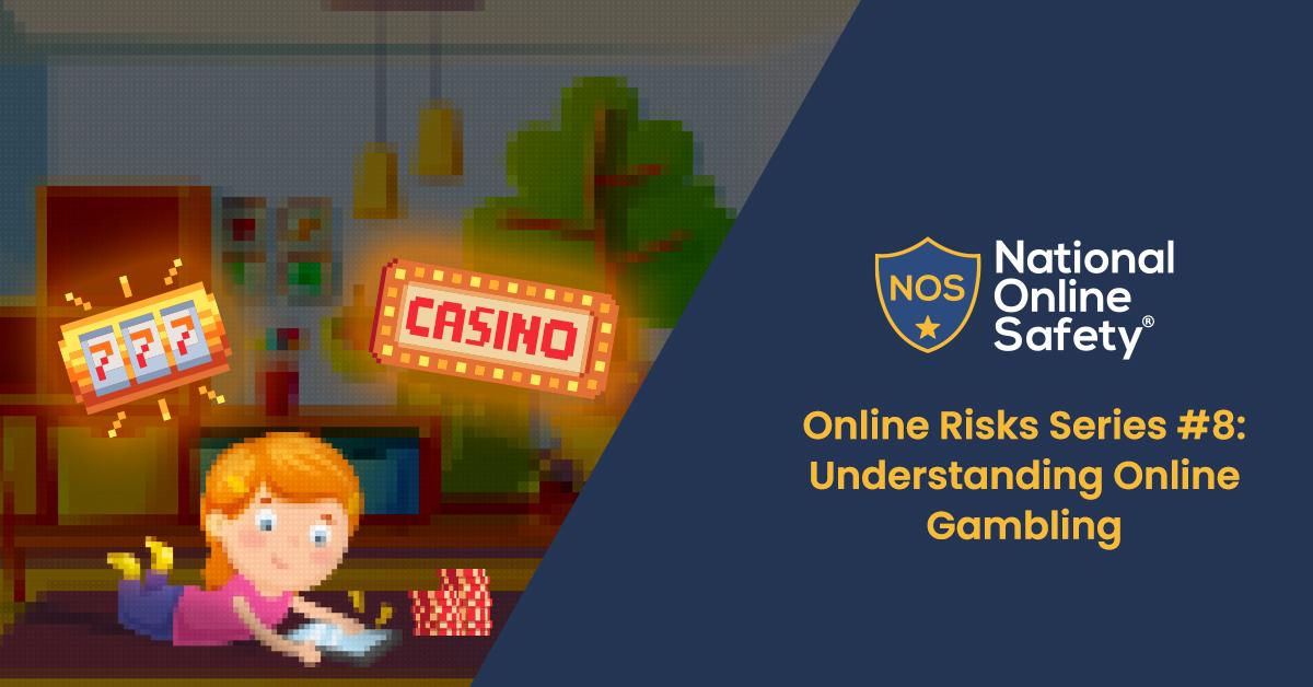 Online Risks Series #8: Understanding Online Gambling.