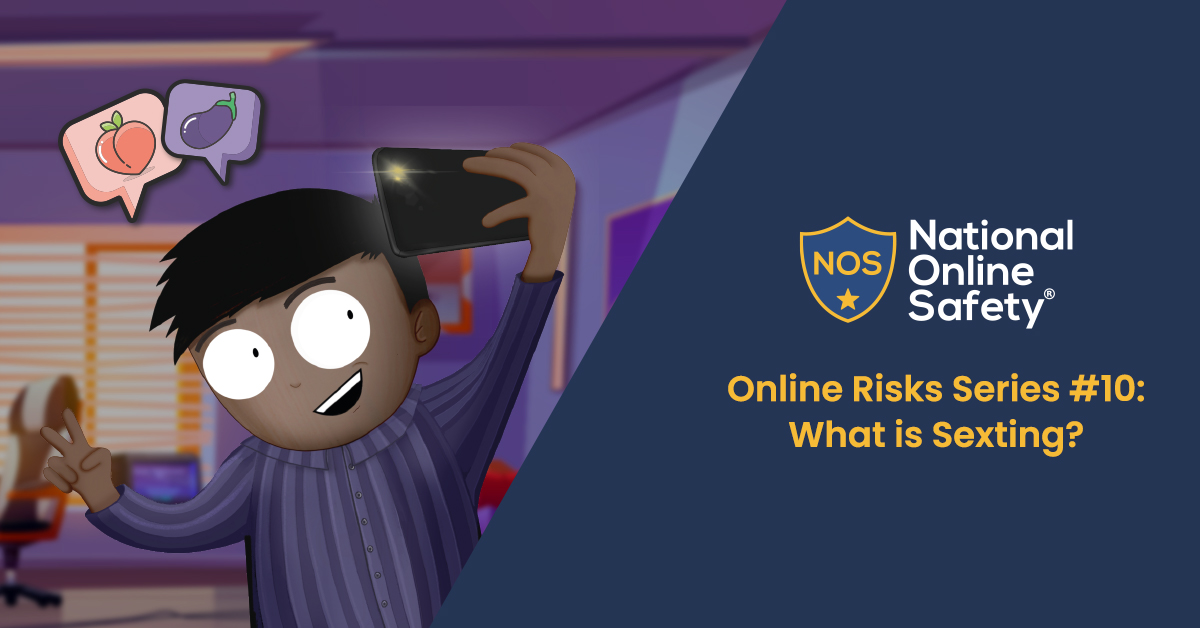 Online Risks Series #10: What is Sexting?