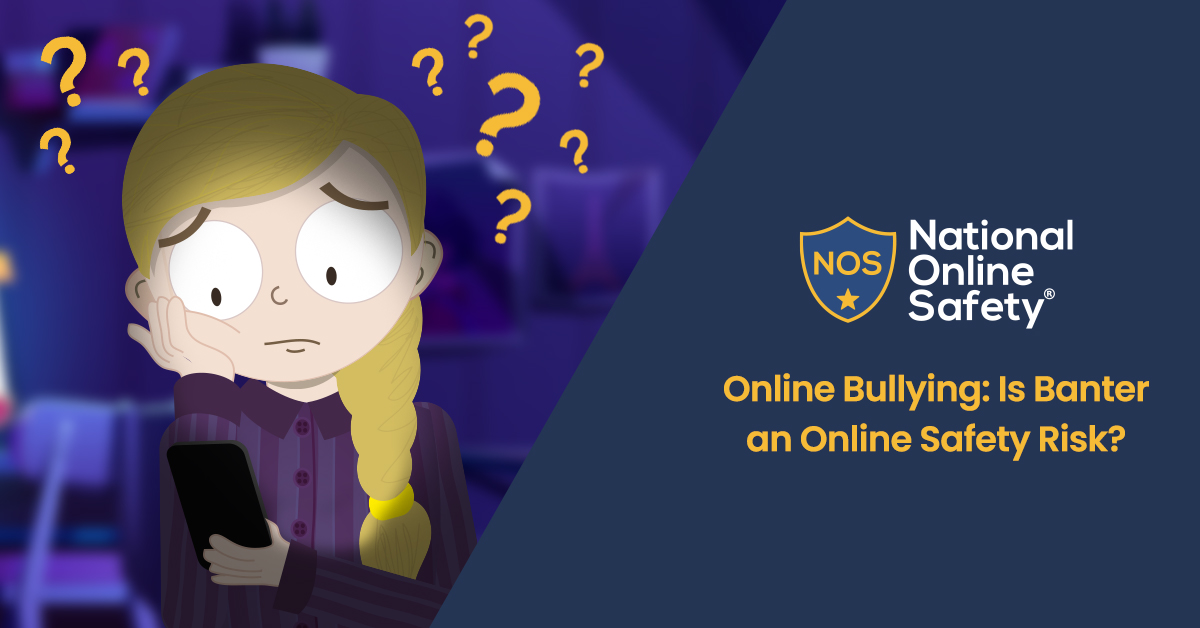 Online Bullying: Is Banter an Online Safety Risk?