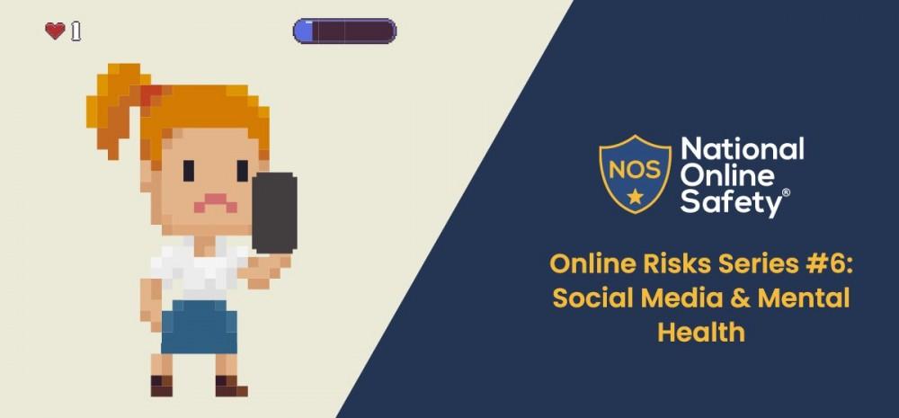 Online Risks Series #6: Social Media & Mental Health